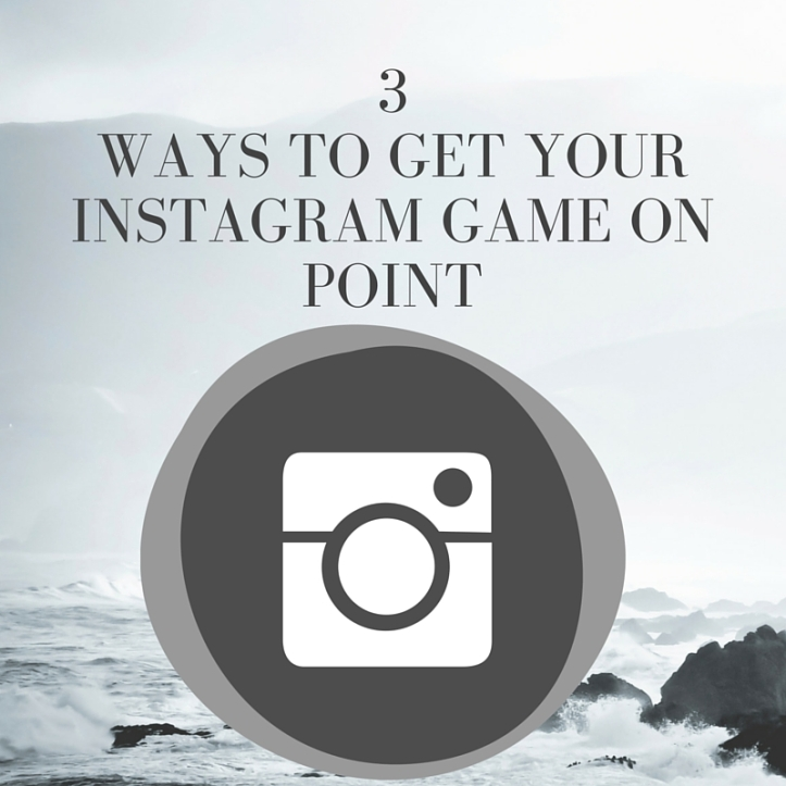 3Ways to get your Instagram Game On Point.jpg
